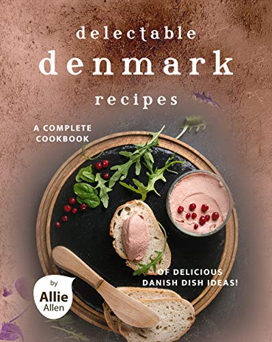 Delectable Denmark Recipes: A Complete Cookbook of Delicious Danish Dish Ideas! (English Edition)