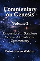 Commentary On Genesis - Volume 2: Discussions in Scripture Series - A Creationist Commentary