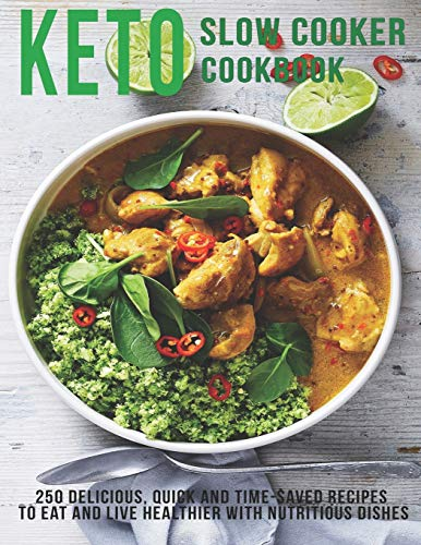 Keto Slow Cooker Cookbook: 250 Delicious, Quick and Time-Saved Recipes To eat...
