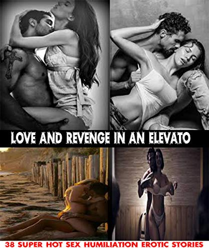Love and Revenge in an Elevato: 38 Super Hot Sex Humiliation Erotic Stories (English Edition)