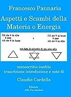 Aspetti e Scambi della Materia o Energia: manoscritto inedito, trascrizione, introduzione e note di Claudio Cardella
