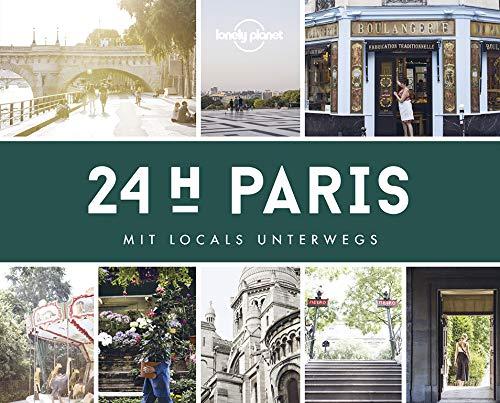Lonely Planet 24 H Paris: Mit Locals unterwegs (Lonely Planet Reisebildbände)