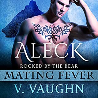 Aleck: Mating Fever     Rocked by the Bear, Book 3              Written by:                                                                                                                                 V. Vaughn                               Narrated by:                                                                                                                                 Erin deWard                      Length: 2 hrs and 48 mins     1 rating     Overall 5.0