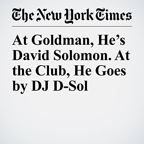At Goldman, He's David Solomon. At the Club, He Goes by DJ D-Sol copertina