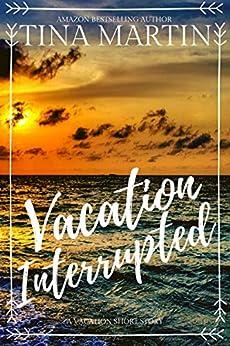 Vacation Interrupted by [Tina Martin]