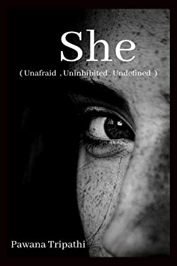 SHE: Unafraid, Uninhibited, Undefined