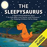 The Sleepysaurus: A Read Aloud Bedtime Story for Kids Who Love Stories & Dinosaurs - For Helping Children Fall to Sleep (Bedtime Stories for Kids, Book 1)