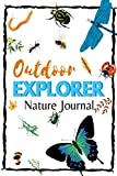 Outdoor Explorer Nature Journal/: Kids Nature Journal, Fun Nature Drawing And Journaling/ Workbook For Children/ Nature Log Activity Book, Exploring ... and Observations, nature walk book for kid