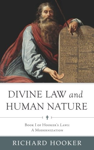 Divine Law and Human Nature: Book I of Hooker's Laws: A Modernization (Hooker's Laws in Modern English) (Volume 2)