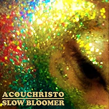 Slow Bloomer
