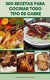 300 Recetas Para Cocinar Todo Tipo De Carne : La Guía Completa Para Cocinar Y Abastecer Carne Sostenible - Recetas Para Carne De Res, Cordero, Cerdo, Conejo, Aves De Corral, Huevos, Y Más