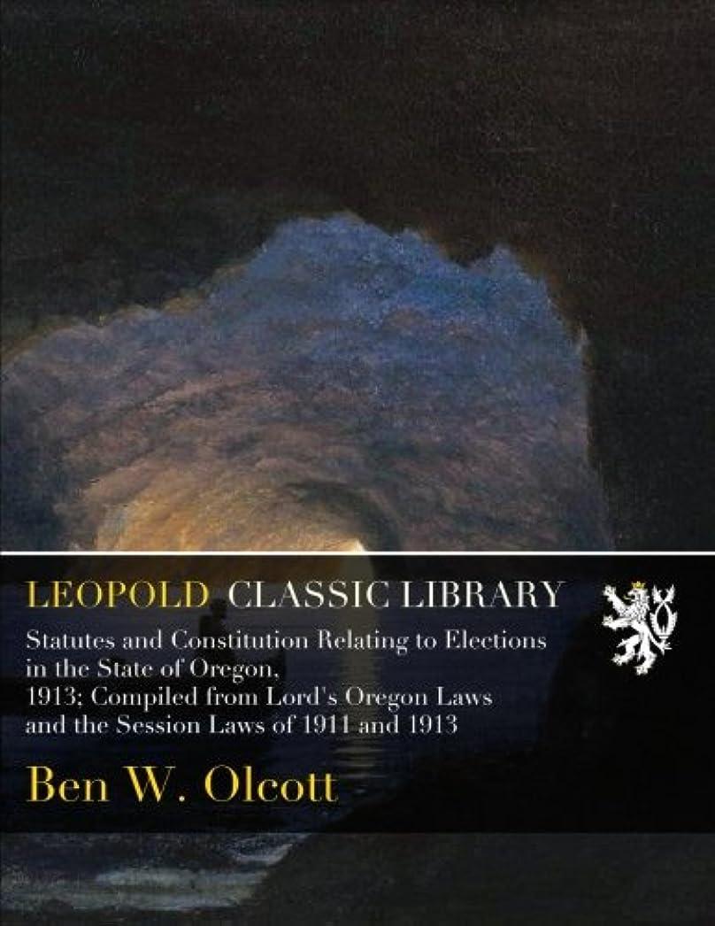 つぼみプロテスタント極めて重要なStatutes and Constitution Relating to Elections in the State of Oregon, 1913; Compiled from Lord's Oregon Laws and the Session Laws of 1911 and 1913