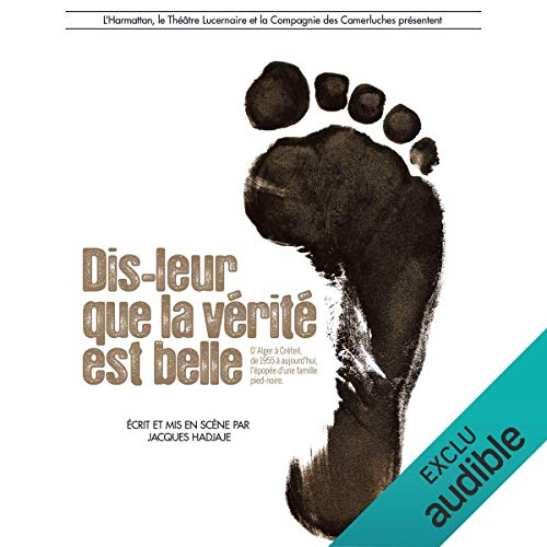 Dis-leur que la vérité est belle                   By:                                                                                                                                 Jacques Hadjaje                               Narrated by:                                                                                                                                 Guillaume Lebon,                                                                                        Isabelle Brochard,                                                                                        Sébastien Desjours,                   and others                 Length: 29 mins     Not rated yet     Overall 0.0