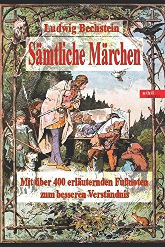 Ludwig Bechstein - Sämtliche Märchen: Mit über 400 Fußnoten zum besseren Verständnis