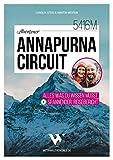 Abenteuer Annapurna Circuit – Alles was du wissen musst + spannender Reisebericht | Mit Tipps zu Route, Permits, Visum, Kosten, Packliste, Kathmandu & Pokhara | 4. Auflage, September 2020