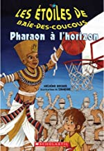 Pharaon ? l'Horizon (Les Etoiles de Baie-Des-Coucous) (French Edition)