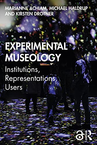 Experimental Museology: Institutions, Representations, Users (English Edition)