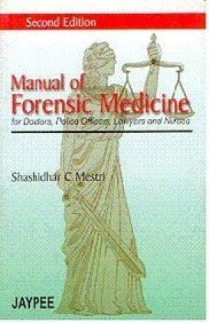 Manual Of Forensic Medicine For Doctors, Police Officers, Lawyers And Nurses