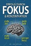 Erfolg durch Fokus und Konzentration: Konzentration steigern und Fokus schärfen für mehr Erfolg im...