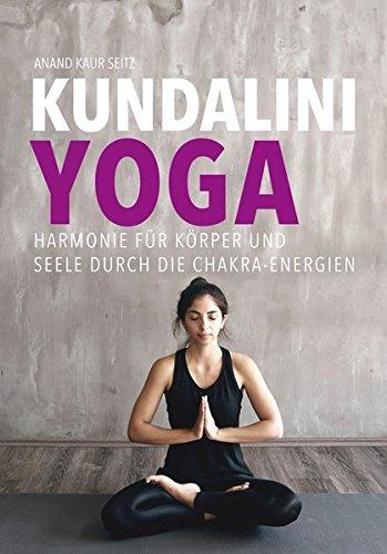 Kundalini-Yoga: Harmonie für Körper und Seele durch die Chakra-Energien