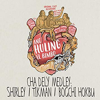 Cha Dely Medley : Shirley / Tikman / Bogchi Hokbu