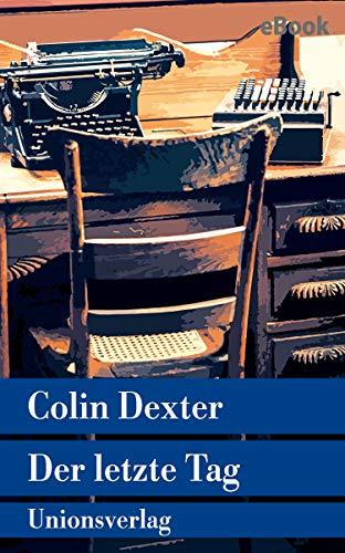 Der letzte Tag: Kriminalroman. Ein Fall für Inspector Morse 13 (Unionsverlag Taschenbücher) (German Edition) eBook: Dexter, Colin, Tanner, Ute: Amazon.es: Tienda Kindle
