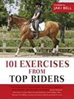 101 Exercises from Top Riders: Top International Riders from the Fields of Dressage, Show Jumping and Eventing