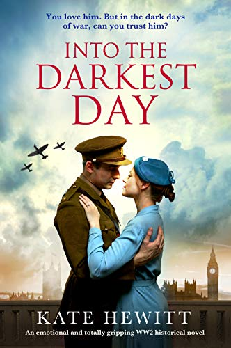 Into the Darkest Day: An emotional and totally gripping WW2 historical novel by [Kate Hewitt]
