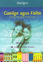 Gaeilge agus Fáilte: A first course in Irish language and culture for adults (Irish Edition): Annette Byrne