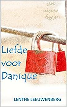 Liefde voor Danique (Een nieuw begin Book 2) van [Lenthe Leeuwenberg]