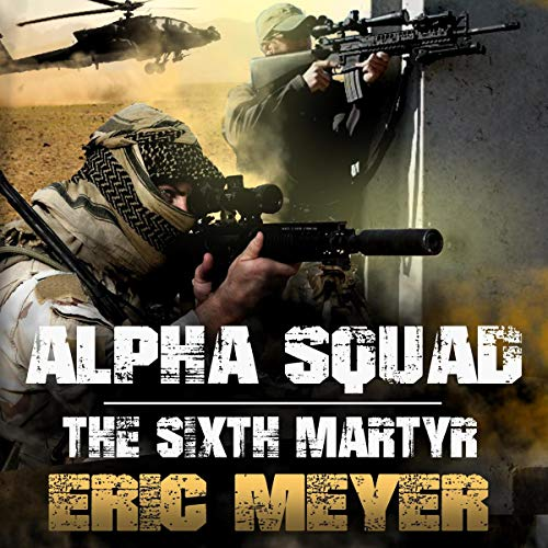 Alpha Squad: The Sixth Martyr Audiobook By Eric Meyer cover art