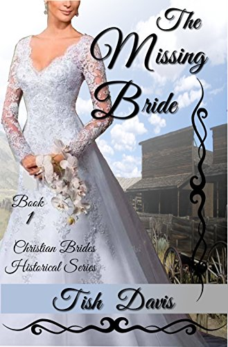 The Missing Bride: Christian Brides Historical Series by [Tish Davis]