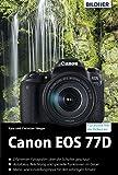 Canon EOS 77D: Für bessere Fotos von Anfang an!: Das umfangreiche Praxisbuch (German Edition)