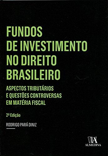 Fundos de Investimento no Direito Brasileiro: Aspectos Tributários e Questões Controversas em Matéria Fiscal