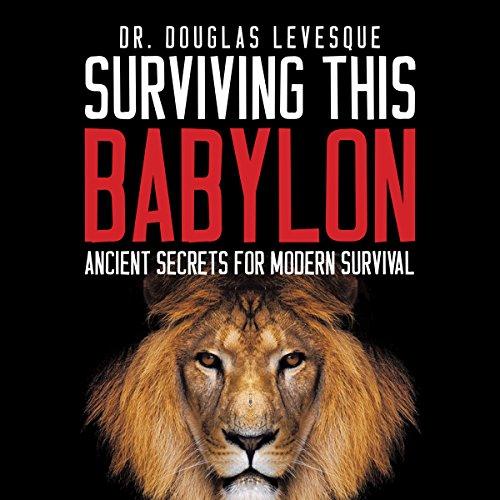 Surviving This Babylon: Ancient Secrets for Modern Survival audiobook cover art