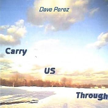 Carry Us Through