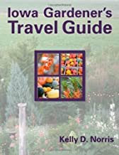 Iowa Gardener's Travel Guide by Kelly D. Norris (2009-01-10)