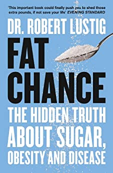 Fat Chance: The bitter truth about sugar by [Dr. Robert Lustig]