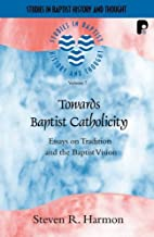 By Steven R. Harmon - Towards Baptist Catholicity: Essays on Tradition and the Baptist (2006-07-16) [Paperback]