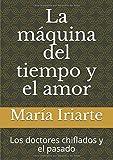 La máquina del tiempo y el amor: Los doctores chiflados y el pasado (Spanish Edition)