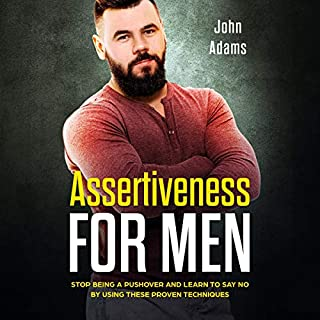 Assertiveness for Men     Stop Being a Pushover and Learn to Say No by Using These 4 Proven Techniques              By:                                                                                                                                 John Adams                               Narrated by:                                                                                                                                 Seth Thompson                      Length: 1 hr and 34 mins     3 ratings     Overall 3.3