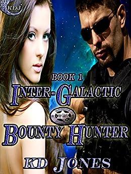 Inter-Galactic Bounty Hunter (Inter-Galactic Bounty Hunters Book 1) by [KD Jones]