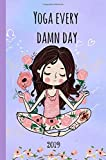 Yoga Every Damn Day: 2019 weekly planner,organizer,agenda,diary,notebook,journal,6x9,portable size