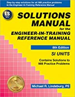 Solutions Manual for the Engineer-In-Training Reference Manual: Si Units (Engineering Reference Manual)