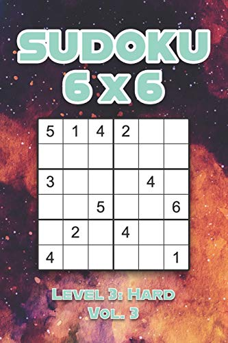 Sudoku 6 x 6 Level 3: Hard Vol. 3: Play Sudoku 6x6 Grid With Solutions Hard Level Volumes 1-40 Sudoku Cross Sums Variation Travel Paper Logic Games ... Challenge Genius All Ages Kids to Adult Gifts