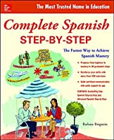 Complete Spanish Step-by-Step: The Fastest Way to Achieve Spanish Mastery