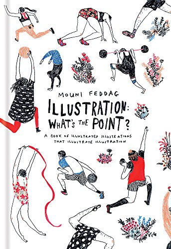 Illustration: What\'s the Point?: A Book of Illustrated Illustrations that Illustrate Illustration