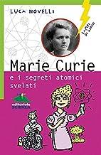 Marie Curie e i segreti atomici svelati (Lampi di genio) (Italian Edition)