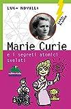 Marie Curie e i segreti atomici svelati (Lampi di genio)