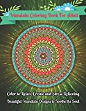 Mandala Coloring Book For Adult Color to Relax, Create and Stress Relieving, Beautiful Mandala Designs to Soothe the Soul: Relax and enjoy the world's ... incredible adult coloring book! (Volume-1)